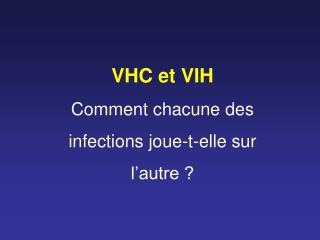 VHC et VIH Comment chacune des infections joue-t-elle sur l'autre ?