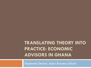 Translating theory into practice: Economic Advisors in Ghana