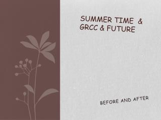 Summer time  & GRCC & Future