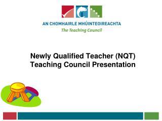 Newly Qualified Teacher (NQT)  Teaching Council Presentation