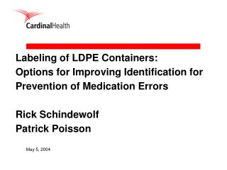 Labeling of LDPE Containers: Options for Improving Identification for Prevention of Medication Errors  Rick Schindewolf