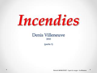 Incendies Denis Villeneuve 2010 (partie 1)