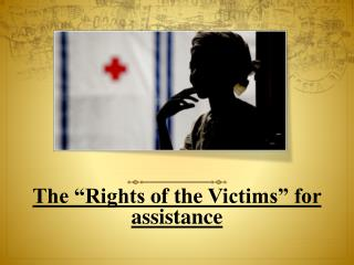 "The ""Rights  of the  Victims"" for assistance"