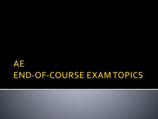 AE  END-OF-COURSE EXAM TOPICS