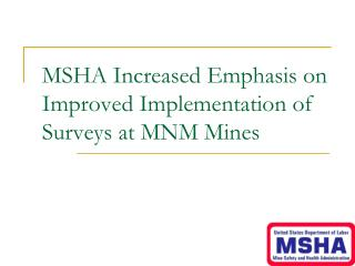 MSHA Increased Emphasis on Improved Implementation of Surveys at MNM Mines