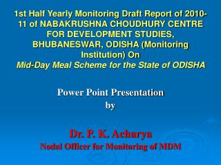 Power Point Presentation by Dr. P. K. Acharya Nodal Officer for Monitoring of MDM