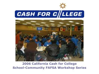 2006 California Cash for College School-Community FAFSA Workshop Series