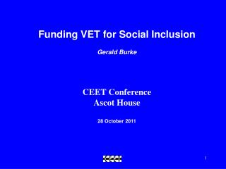 Funding VET for Social Inclusion Gerald Burke CEET Conference Ascot House  28 October 2011