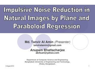 Md. Tanvir Al Amin  (Presenter) tanviralamin@gmail  Anupam Bhattacharjee  abrbuet@yahoo