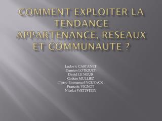 COMMENT EXPLOITER LA TENDANCE APPARTENANCE, RESEAUX ET COMMUNAUTE ?
