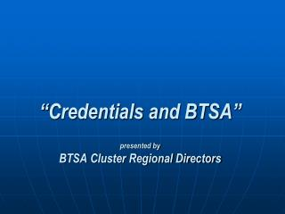 """Credentials and BTSA""  presented by BTSA Cluster Regional Directors"