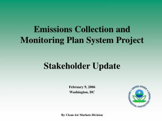 Emissions Collection and Monitoring Plan System Project Stakeholder Update February 9, 2006
