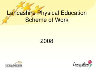 Lancashire Physical Education        Scheme of Work  2008
