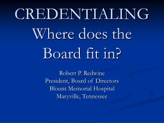 CREDENTIALING Where does the Board fit in?