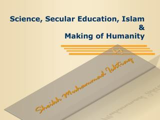 Science, Secular Education, Islam  & Making of Humanity
