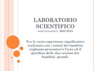 LABORATORIO SCIENTIFICO  anno scolastico   2009 /2010