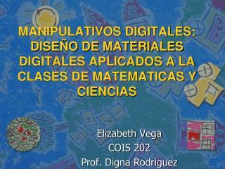 Elizabeth Vega  COIS 202 Prof. Digna Rodriguez