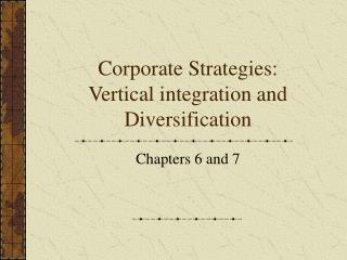 Corporate Strategies: Vertical integration and Diversification