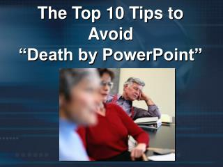 "The Top 10 Tips to Avoid  ""Death by PowerPoint"""