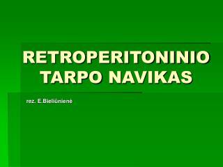 RETROPERITONINIO TARPO NAVIKAS