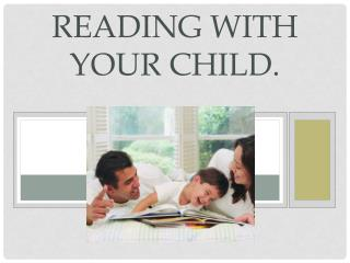 Reading with your child.