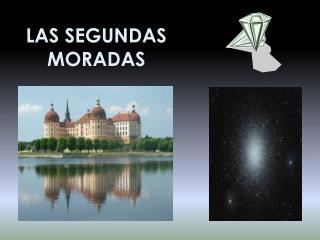 LAS SEGUNDAS  MORADAS