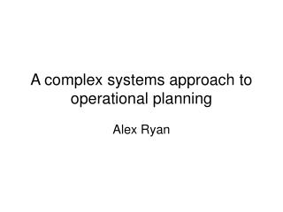 A complex systems approach to operational planning