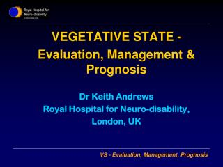 VEGETATIVE STATE - Evaluation, Management & Prognosis Dr Keith Andrews