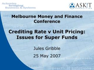 Melbourne Money and Finance Conference  Crediting Rate v Unit Pricing: Issues for Super Funds