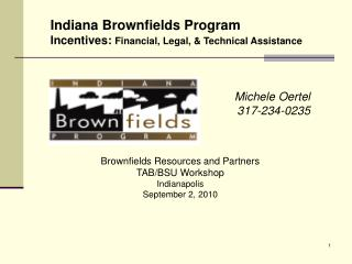 Indiana Brownfields Program Incentives:  Financial, Legal, & Technical Assistance  Michele Oertel