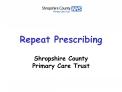 Repeat Prescribing    Shropshire County Primary Care Trust