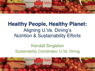 Kendall Singleton Sustainability Coordinator, U.Va. Dining