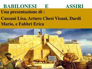 BABILONESI   E             ASSIRI