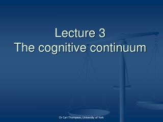 Lecture 3 The cognitive continuum