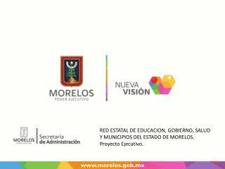RED ESTATAL DE EDUCACION,  GOBIERNO,  SALUD  Y MUNICIPIOS DEL  ESTADO DE MORELOS .