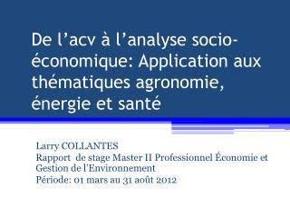 De l'acv à l'analyse socio-économique: Application aux thématiques agronomie, énergie et santé