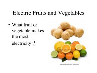 Electric Fruits and Vegetables
