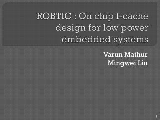 ROBTIC : On chip I-cache design for low power embedded systems