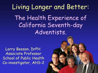 Living Longer and Better:  The Health Experience of California Seventh-day Adventists.