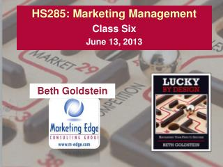 HS285: Marketing Management Class Six June 13, 2013