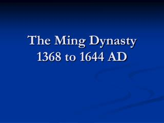 The Ming Dynasty 1368 to 1644 AD