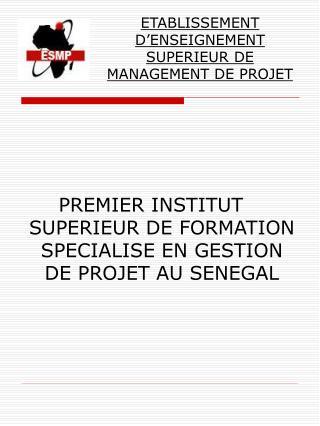 PREMIER INSTITUT SUPERIEUR DE FORMATION SPECIALISE EN GESTION DE PROJET AU SENEGAL