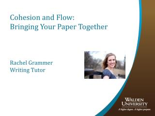 Cohesion and Flow: Bringing Your Paper Together Rachel Grammer Writing Tutor