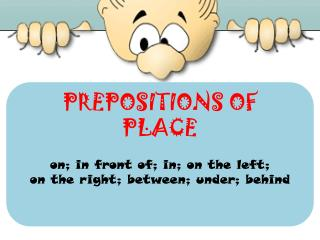PREPOSITIONS OF  PLACE on; in front of; in; on the  left ;