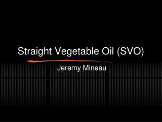 Straight Vegetable Oil (SVO)