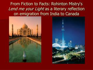 From Fiction to Facts: Rohinton Mistry s Lend me your Light as a literary reflection on emigration from India to Canada