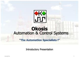 "Okosis Automation & Control Systems ""The Automation Specialists !"" Introductory Presentation"