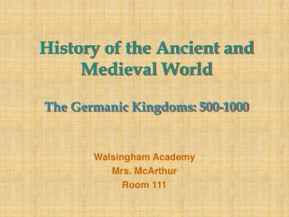 History of the Ancient and Medieval World The Germanic Kingdoms: 500-1000