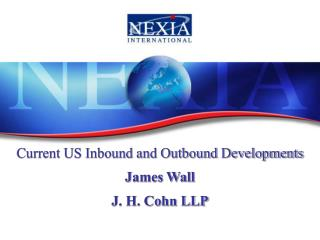 Current US Inbound and Outbound Developments James Wall J. H. Cohn LLP
