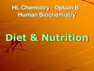 HL Chemistry - Option B :  Human Biochemistry